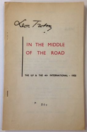 In the middle of the road. The ILP & the 4th International - 1935 [sub-title from cover]