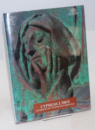 Cypress Lawn: guardian of California's heritage. Cindy Ehrlich, Kevin Starr, Michael E. Richards