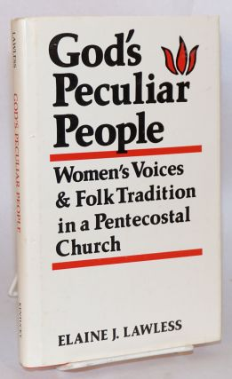 God's peculiar people; women's voices & folk tradition in a pentecostal church. Elaine J. Lawless