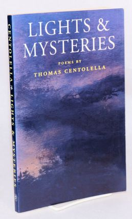 Lights and mysteries: poems. Thomas Centolella