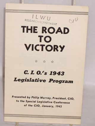 The road to victory. CIO's 1943 legislative program, presented by Philip Murray, President, CIO,...