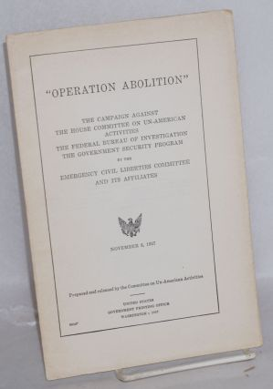 'Operation Abolition': the campaign against the House Committee on Un-American Activities, the...