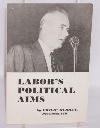 Labor's political aims. Philip Murray