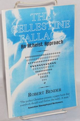 The Cellestine [sic] fallacy; an atheist approach. Robert Bender