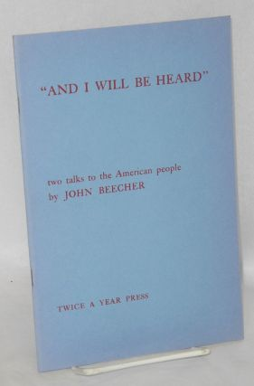 """And I will be heard,"" two talks to the American people. John Beecher"