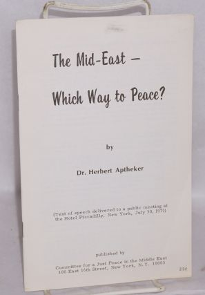 The Mid-East -- which way to peace? (Text of speech delivered to a public meeting at the Hotel...