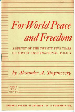 For world peace and freedom. A survey of the twenty-five years of Soviet international policy. Introduction by Corliss Lamont