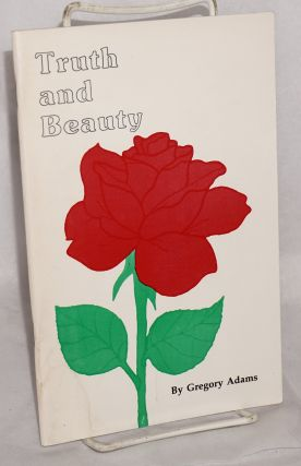 Truth and beauty; poetry and prose about life, love, friendship and other relationships. Gregory...