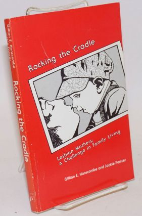 Rocking the Cradle: lesbian mothers: a challenge in family living. Gillian E. Hanscombe, Jackie...