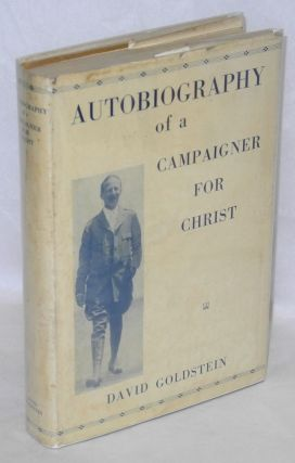 Autobiography of a campaigner for Christ. David Goldstein