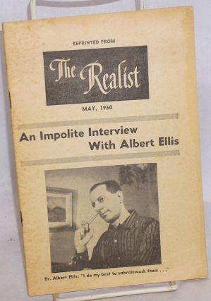 An Impolite interview with Albert Ellis: reprinted from The Realist, May, 1960. Albert Ellis,...
