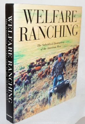 Welfare Ranching: the subsidized destruction of the American West. George Wuerthner, Mollie Matson