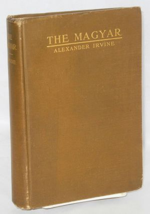 The Magyar; a story of the social revolution. Alexander Irvine