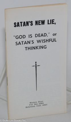 "Satan's new lie, ""God is dead,"" or Satan's wishful thinking"