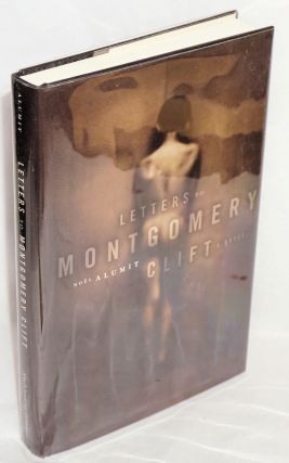 Letters to Mongomery Clift; a novel. Noel Alumit