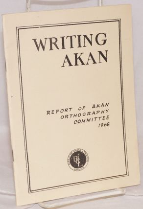 Writing Akan: Report of Akan Orthography Committee