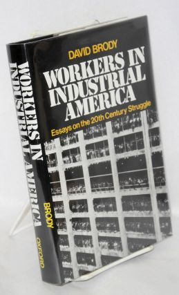 Workers in Industrial America; essays on the twentieth century struggle. David Brody