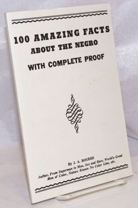 100 amazing facts about the Negro; with complete proof, a short cut to the world history of the...