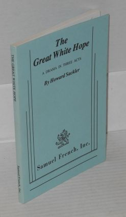 The great white hope; a drama in three acts. Howard Sackler