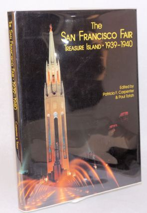 The San Francisco Fair: Treasure Island, 1939 - 1940. Patricia F. Carpenter, Paul Totah