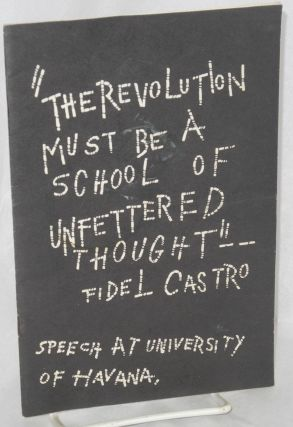 """The revolution must be a school of unfettered thought""-- Fidel Castro. Speech at University of..."