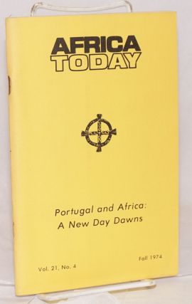 Africa today: a quarterly review: Portugal and Africa: a new day dawns, vol. 21, no. 4, fall....