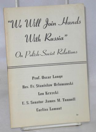 """We will join hands with Russia."" On Polish-Soviet relations. Edwin S. Smith, Corliss Lamont, US..."