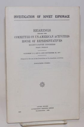 Investigation of Soviet espionage / hearings before the committee on un-American activities,...