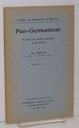 Pan-Germanism, its plans for German expansion in the world. Translated by J. S. C. Andler, arles