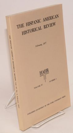 The Hispanic American historical review February, 1977 volume 57 number 1