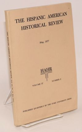 The Hispanic American historical review May, 1977 volume 57 number 2