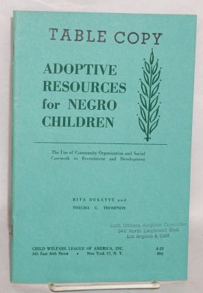Adoptive resources for Negro children; the use of community organization and social casework in recruitment and development. Rita Dukette, Thelma G. thompson.