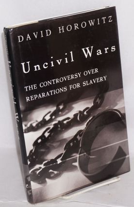 Uncivil wars; the controversy over reparations for slavery. David Horowitz