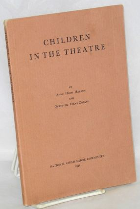 Children in the theatre; a study of children employed on the legitimate stage. Anne Hood Harken,...