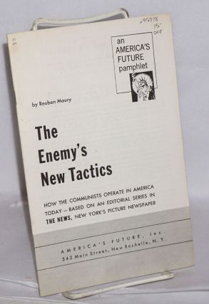 The enemy's new tactics; how the communists operate in America today -- based on an editorial...