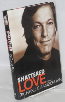 Shattered Love: a memoir. Richard Chamberlain