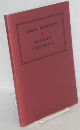 Three memoirs of Mexican California, as recorded in 1877 by Thomas Savage (or under his...