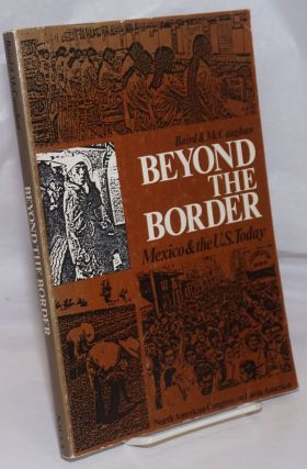 Beyond the Border; Mexico & the U.S. today. Peter Baird, Ed McCaughan, foreign investment, Marc...