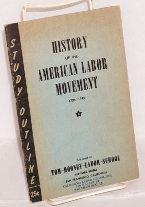History of the American Labor Movement, 1700-1943. This outline was prepared on the basis of a...