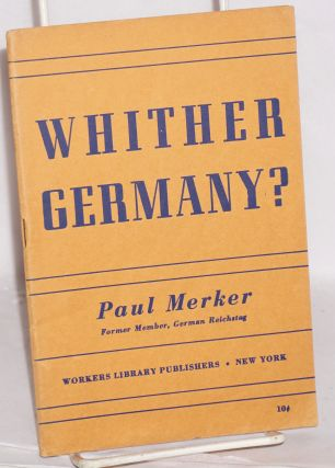 Whither Germany? Paul Merker.