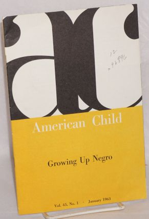 Growing up Negro; in American Child, vol. 45, no. 1, January 1963