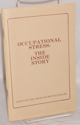 Occupational stress: the inside story. Written by Aaron Black, with assistance from: Lee Schore,...