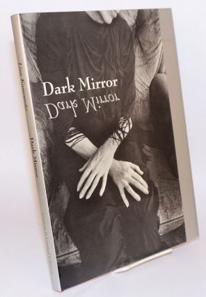 Dark mirror. Lisa Kanemoto, Robert MacDonald, essays, Janet K. Long.