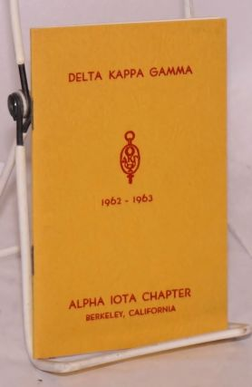 The Delta Kappa Gamma Society: founded May 11, 1929, Austin, Texas, 1962 - 1963: theme: advancing...