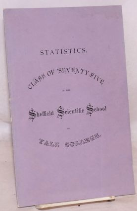 Statistics. Class of 'seventy-five in the Sheffield Scientific School of Yale College / The names...