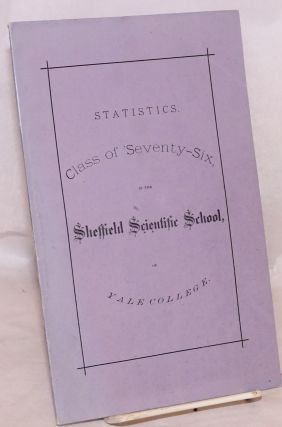 Statistics. Class of 'seventy-six in the Sheffield Scientific School, of Yale College. Yale