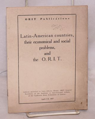 Latin-American countries, their economical and social problems, and the O. R. I. T....