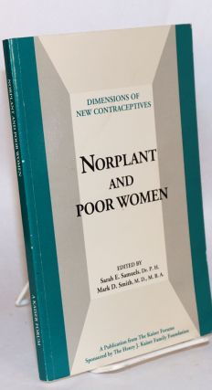 Dimensions of new contraceptives: Norplant and poor women. Sarah E. Samuels, Ph. D., M. D. Mark...