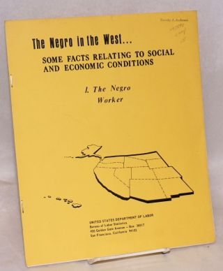 The Negro in the west... some facts relating to social and economic conditions. I. The Negro worker