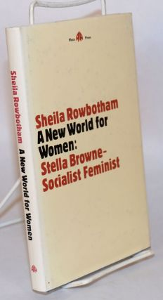 A new world for women; Stella Browne: a Socialist Feminist. Sheila Rowbotham.